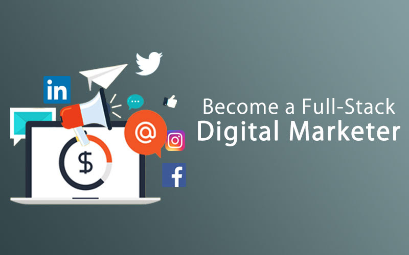 Become a Full Stack Digital Marketer