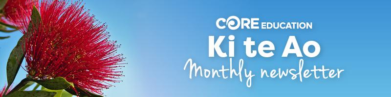 CORE Education Ki te Ao monthly newsletter