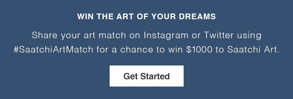 WIN THE ART OF YOUR DREAMS Share your art match on Instagram or Twitter using #SaatchiArtMatch for a chance to win $1000 to Saatchi Art. Get Started