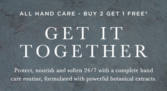 Get it together. All Hand Care, Buy 2, Get 1 FREE.* Protect, nourish and soften 24/7 with a complete hand care routine, formulated with powerful botanical extracts. Shop now
