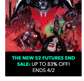 The New 52 Futures End Sale: up to 83%! Sale ends 4/2.