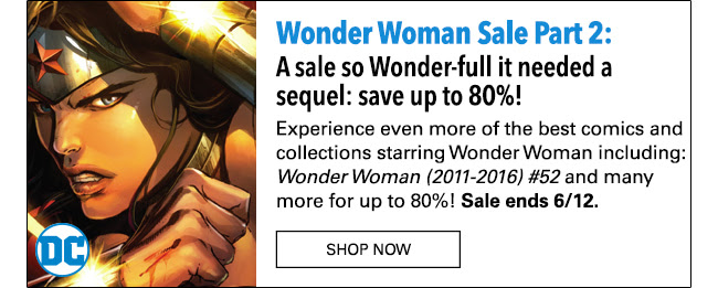 Wonder Woman Sale Part 2: up to 80% off! Experience even more of the best comics and collections starring Wonder Woman including: *Wonder Woman (2011-2016) #52* and many more for up to 80%! Sale ends 6/12.