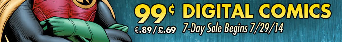 DIGITAL COMICS SALE 99¢ / €.89 / £.69 - 7-DAY SALE BEGINS 7/29/14