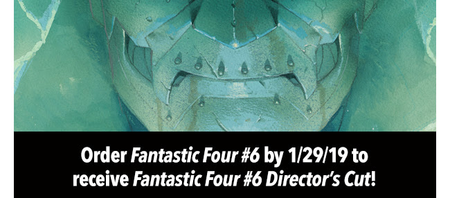 Order *Fantastic Four #6* by 1/29/19 to receive Fantastic Four #6 Director's Cut!