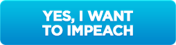YES, I WANT TO IMPEACH