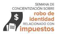 Semana de Concientización sobre Robo de Identidad Relacionado con Impuestos