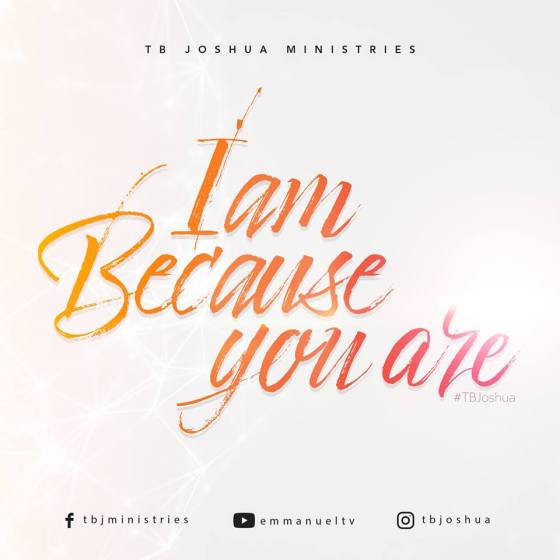 I AM BECAUSE YOU ARE!