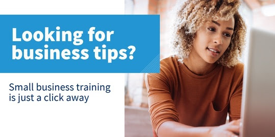 Looking for business tips? Small business training is just a click away
