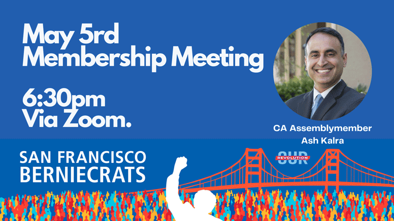 SF Berniecrats May 5 Membership Meeting w/ Ash Kalra @ Online