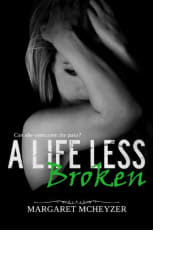 A Life Less Broken by Margaret McHeyzer