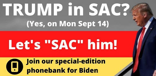 """Text: Trump in Sac? (Yes, on Mon Sept 14). Let's """"Sac"""" him! Join our special-edition phonebank for Biden"""