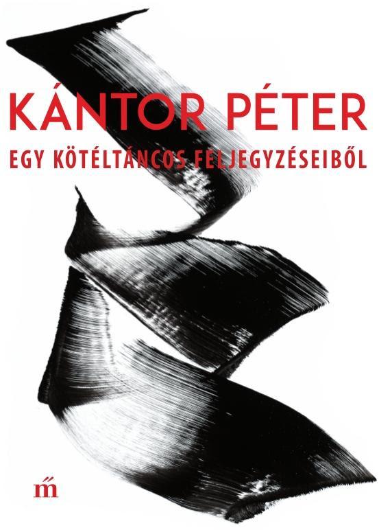 Kántor Péter: Egy kötéltáncos feljegyzéseiből