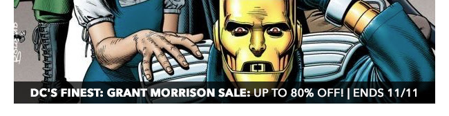DC's Finest: Grant Morrison Sale: up to 80% off! | Ends 11/11