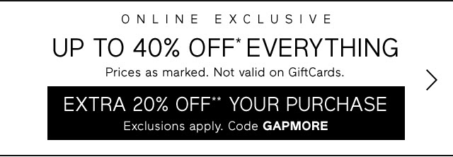 UP TO 40% OFF* EVERYTHING | EXTRA 20% OFF** YOUR PURCHASE