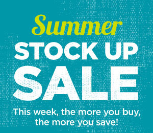 Summer STOCK UP SALE - This week, the more you buy, the more you save!