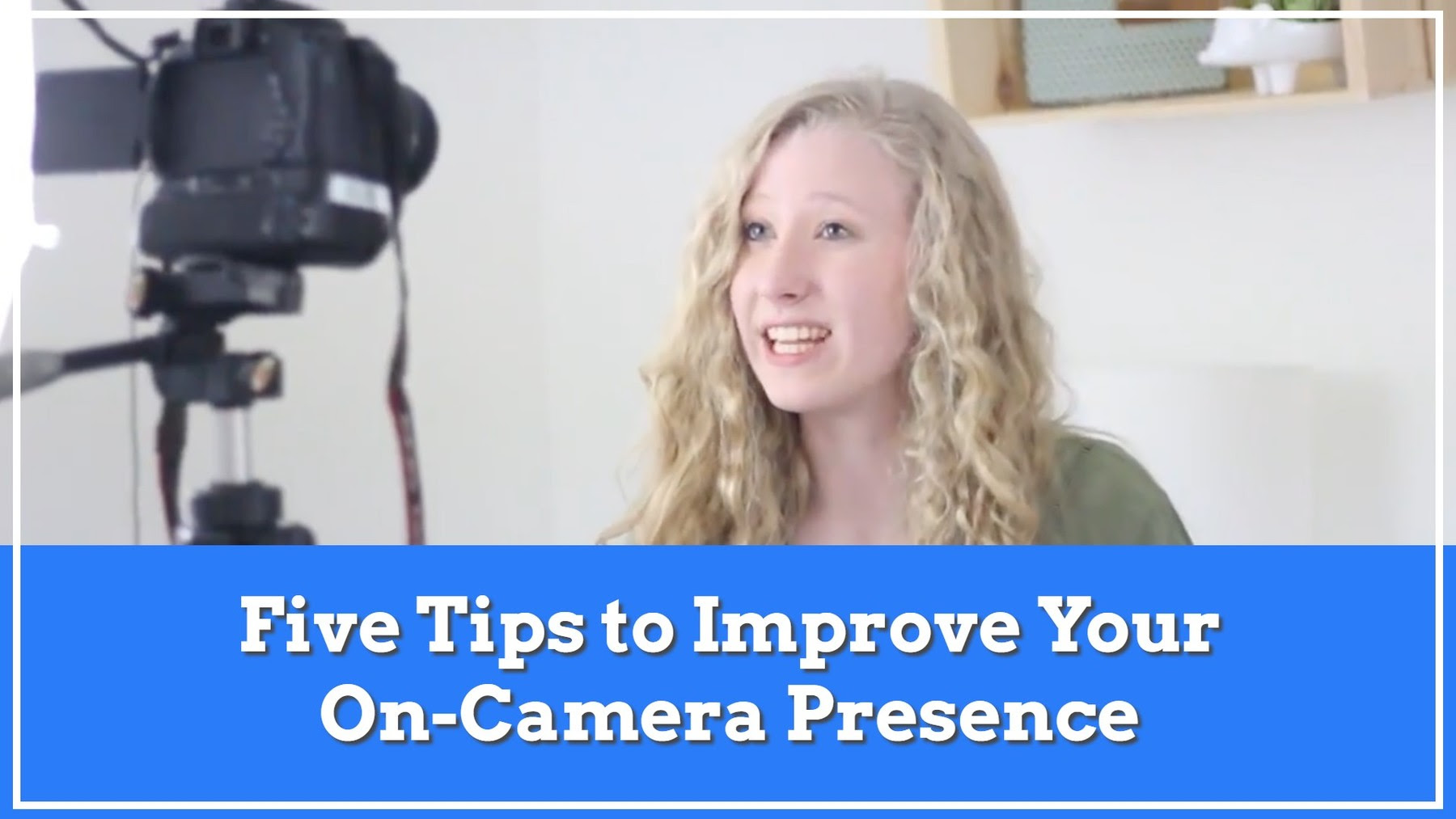 Watch the video on how to improve your on camera presence
