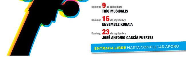 Domingo 9 de septiembre Trío Musicalis. Domingo 16 de Septiembre Ensemble Kuraia. Domingo 23 de Septiembre, José Antonio Gracía Fuertes. Entrada libre hasta completar aforo