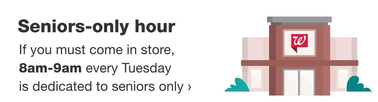 Seniors-only hour. If you must come in store, 8am-9am every Tuesday is dedicated to seniors only