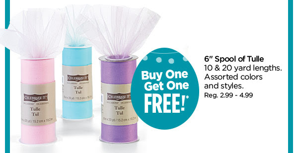Buy One Get One FREE!* 6'' Spool of Tulle. 10 & 20 yard lengths. Assorted colors and styles. Reg. 2.99 - 4.99