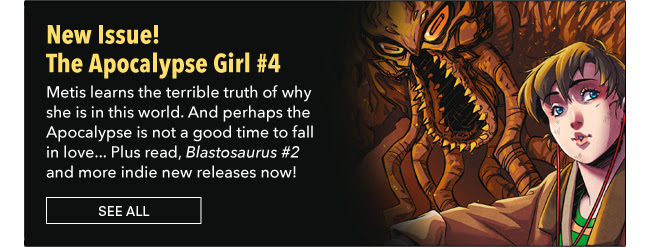 The Apocalypse Girl #4 Metis learns the terrible truth of why she is in this world. And perhaps the Apocalypse is not a good time to fall in love… Plus read, *Blastosaurus #2* and more indie new releases now! See All