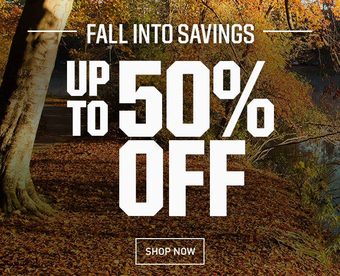 FALL INTO SAVINGS - UP TP 50% OFF | SHOP NOW