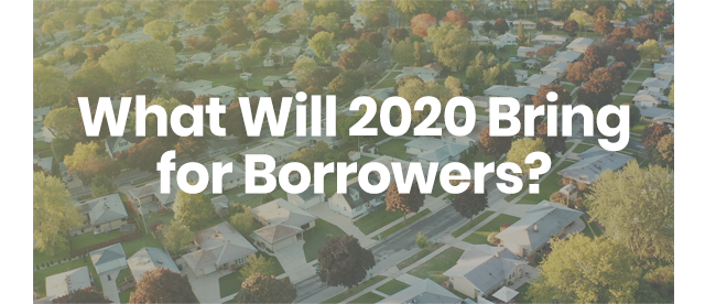 What Will 2020 Bring for Borrowers?