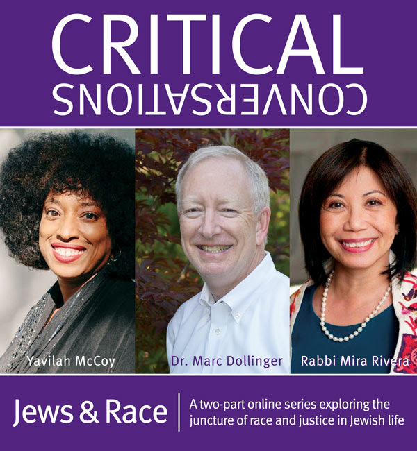 Critical Conversaations 2021: Jews and Race. A two-part online series exploring the juncture of Race and Justice in Jewish life.