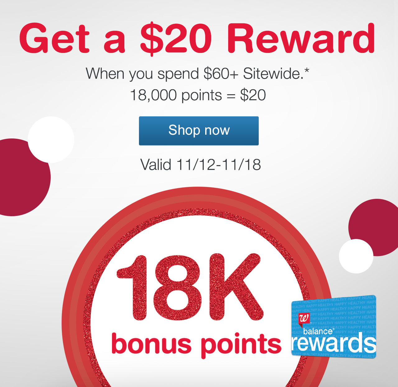 18K bonus points - Get a $20 Reward when you spend $60+ Sitewide. 18,000 points = $20. Valid 11/12-11/18