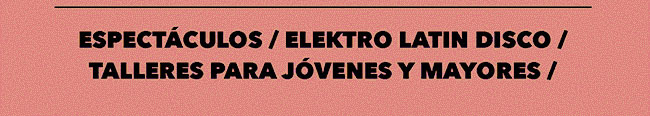 Espectáculos / Elektro Latin Disco / Talleres para jóvenes y Mayores