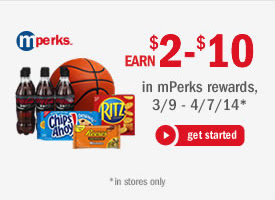 earn $2-$10 in mPerks rewards, 3/9 - 4/7/14* | get started | *in stores only