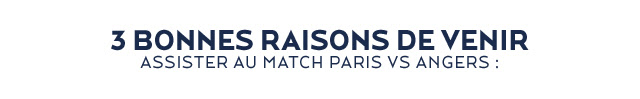 3 BONNES RAISONS DE VENIR ASSISTER AU MATCH PARIS VS ANGERS :