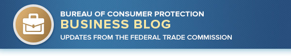 Bureau of Consumer Protection Business Center Blog Updates from the Federal Trade Commission